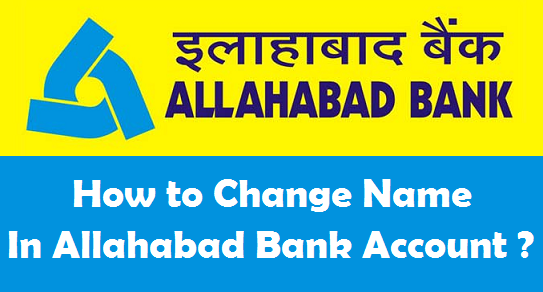 How to Change your Name in Allahabad Bank Account ?.