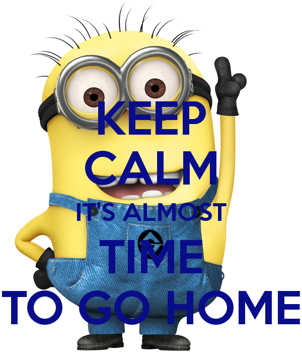 KEEP CALM IT'S ALMOST TIME TO GO HOME Poster.