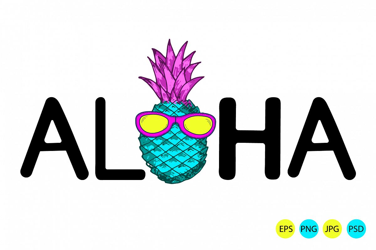 Aloha. Pineapple with sunglasses. Eps, jpg, psd, png.