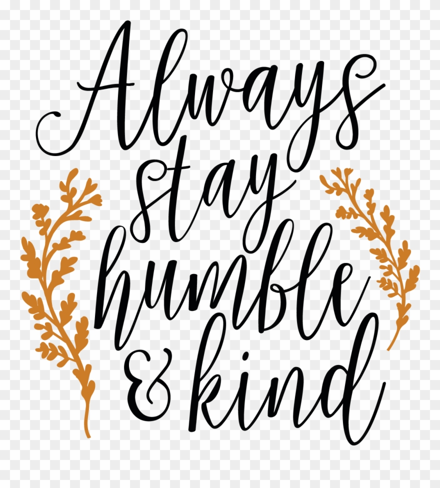 Always Stay Humble And Kind Svg Clipart (#2000347).