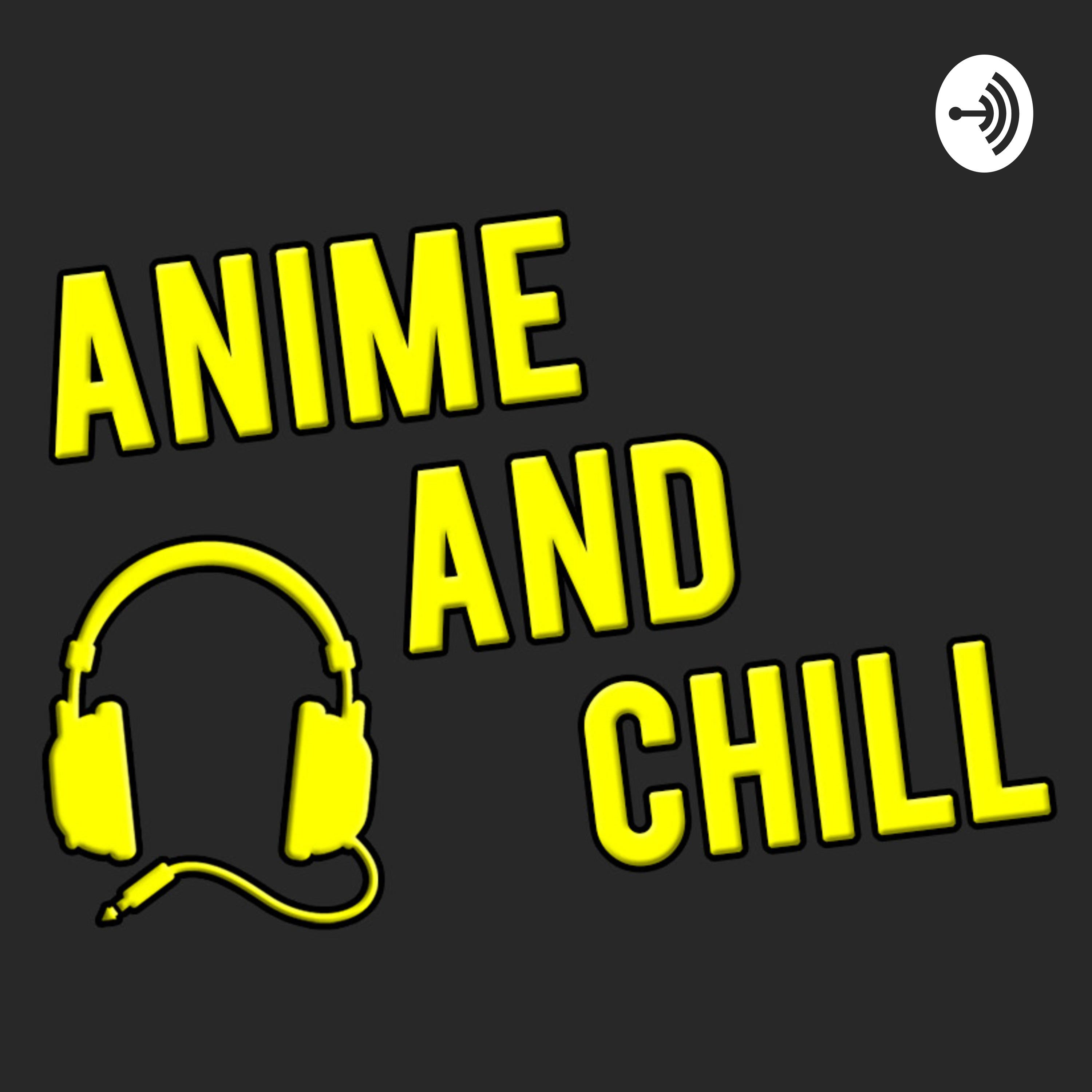 Anime and Chill.