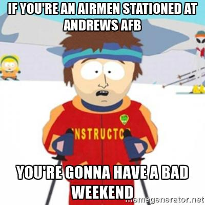 if you're an airmen stationed at andrews afb you're gonna have a.
