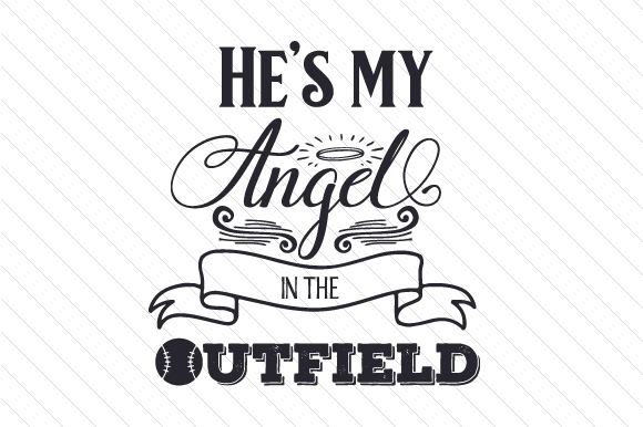 He\'s my Angel in the Outfield.