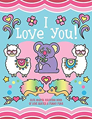 I Love You!: Cute Animal Coloring Book of Love Quotes and.