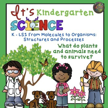 Kindergarten NGSS From Molecules to Organisms: What do.