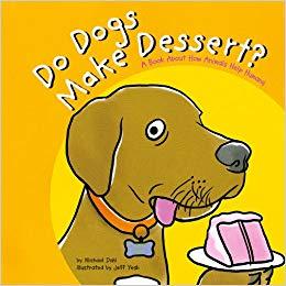 Do Dogs Make Dessert?: A Book About How Animals Help Humans.