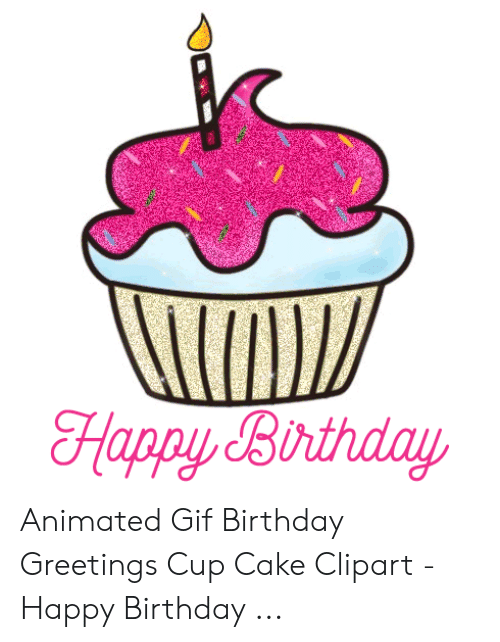 Happy Birthday Animated Gif Birthday Greetings Cup Cake.