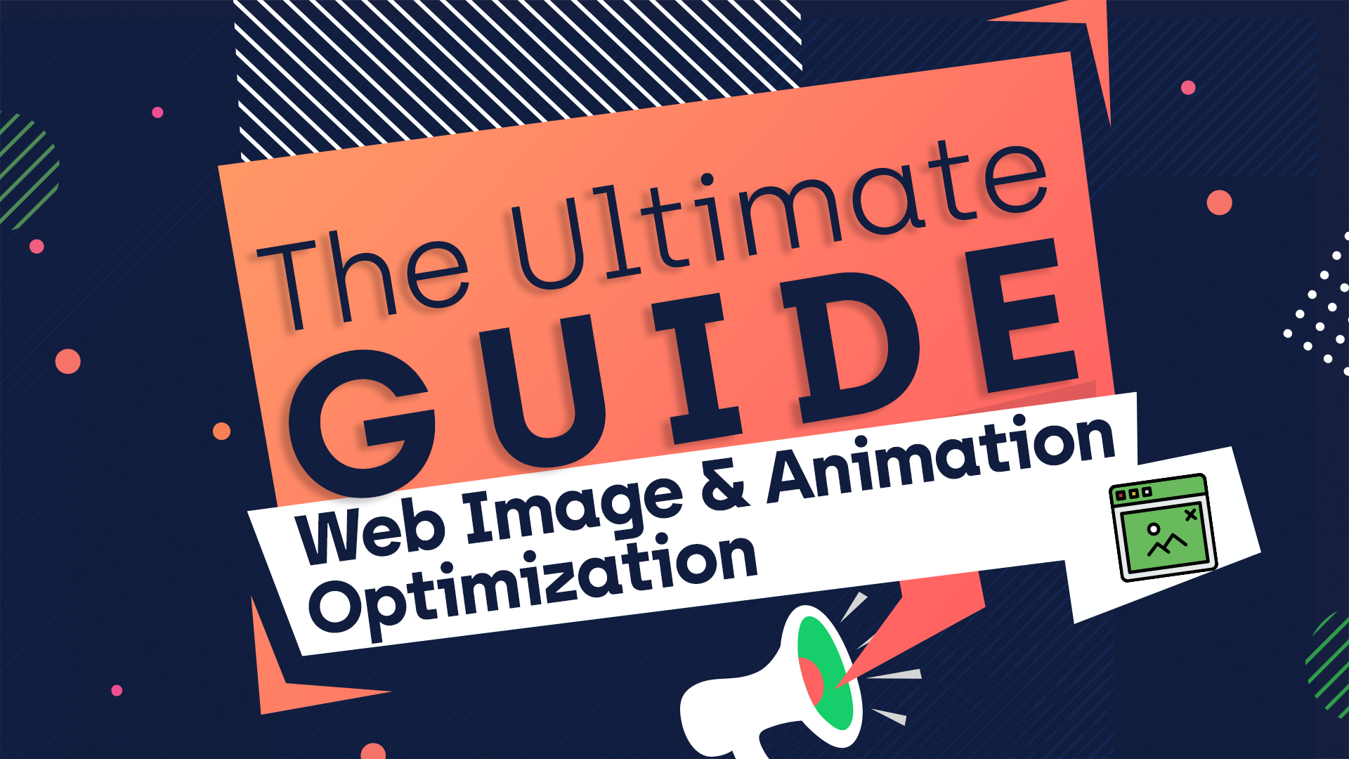 The Ultimate Guide to Web Image and Animation Optimization.