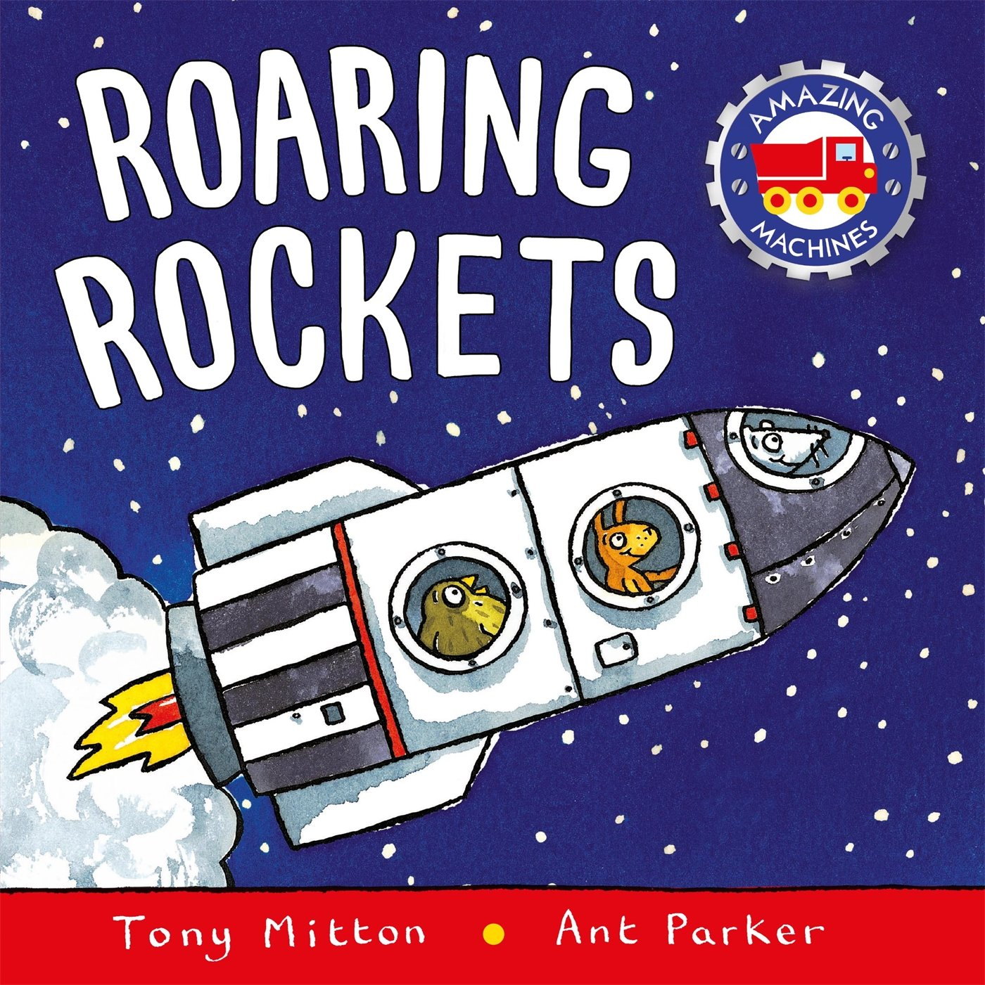 Roaring Rockets (Amazing Machines): Tony Mitton, Ant Parker.