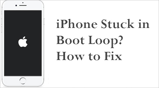 How to Fix iPhone Stuck In Boot Loop (iOS 13/12.1 included)?.