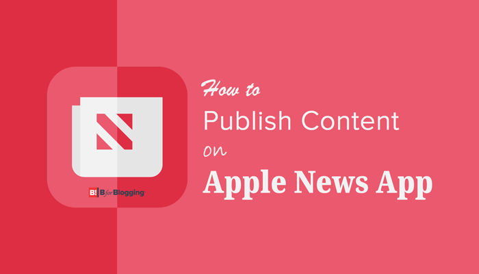 How to Publish Content on Apple News App and Monetize Your Blog.