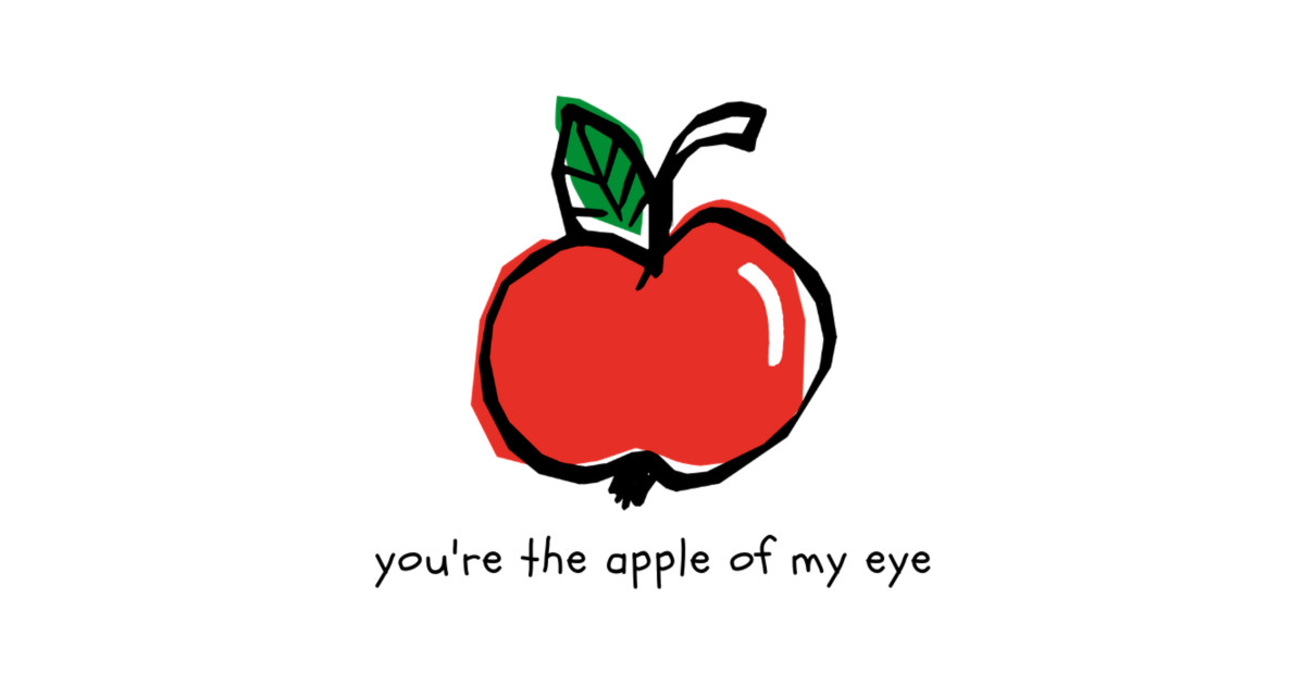 You're The Apple of My Eye.