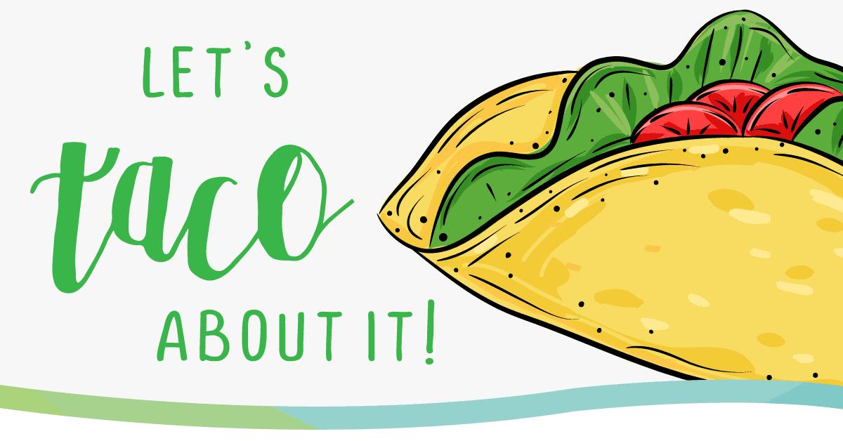 Let\'s Taco About It (April 9th).