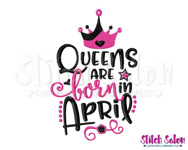 Queens Are Born In April Birthday Embroidery Design Files.
