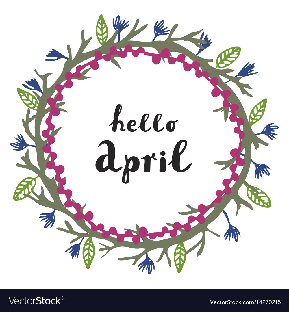 Floral wreath with modern calligraphy hello april.