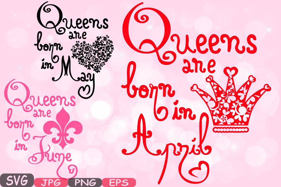Queens are born in April May June Silhouette SVG Love.