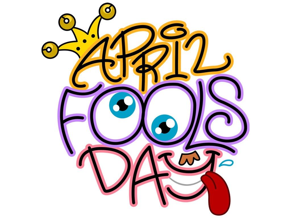 April 1 Fools Day.