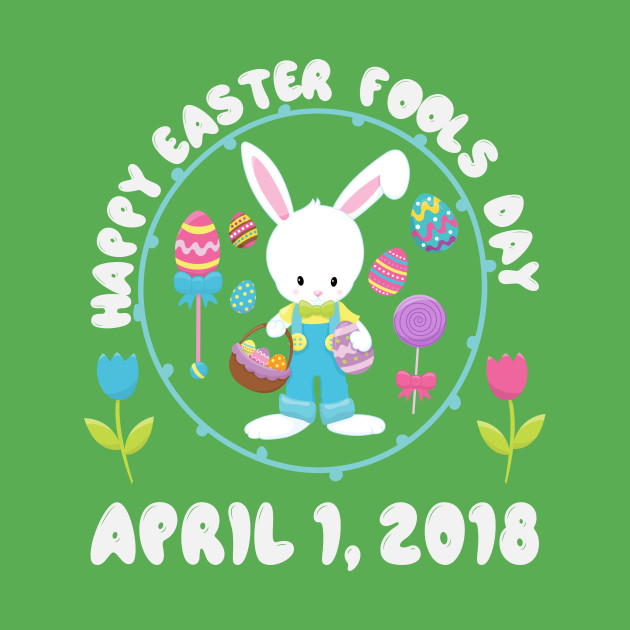 Happy Easter Fools Day April 1 2018.