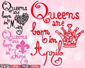 Queens are born in April May June heart Birth clipart svg CROWN Birthday.