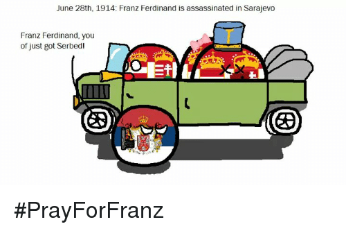 June 28th 1914 Franz Ferdinand Is Assassinated in Sarajevo.