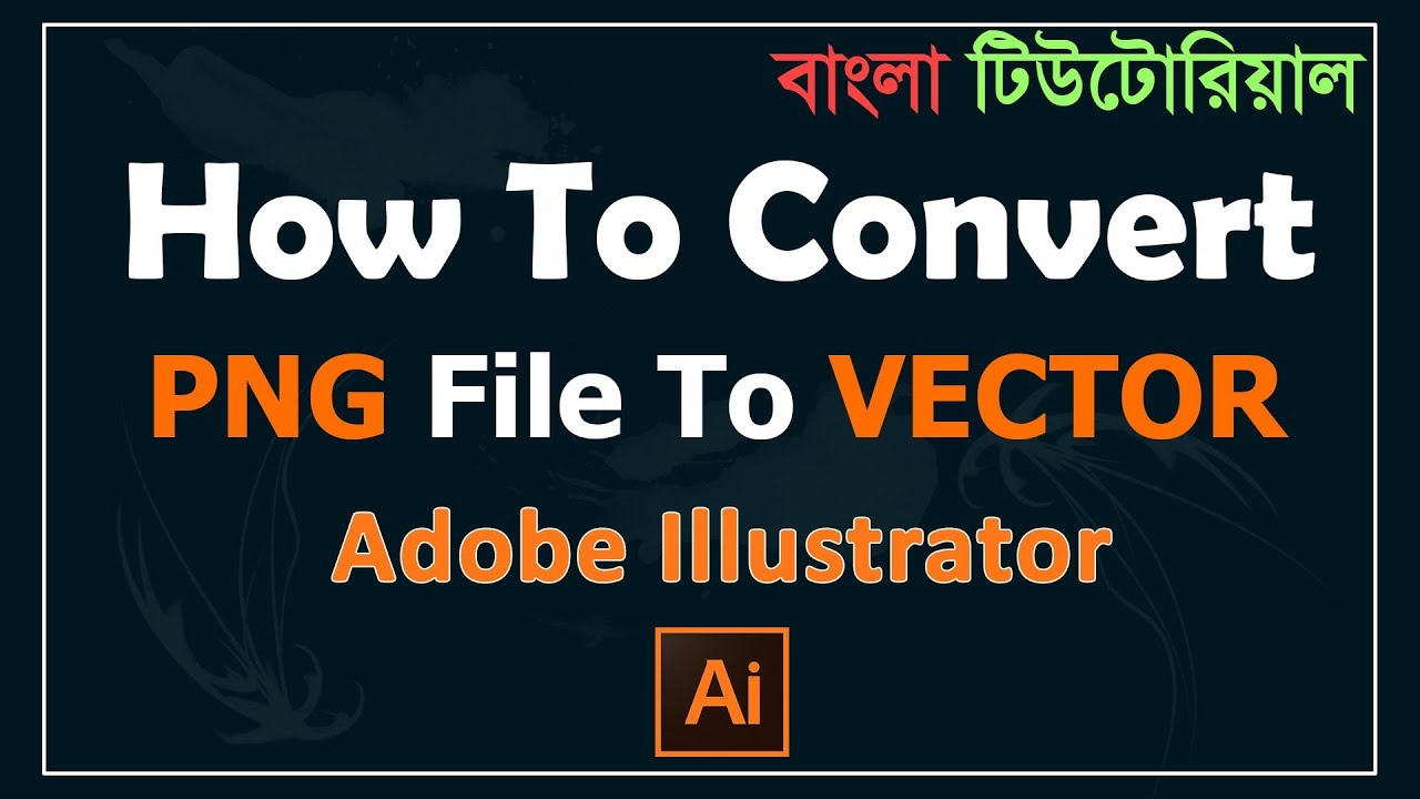 How to Convert PNG File To an Editable VECTOR Image, In Adobe Illustrator  CC ( Bangali Tutorial ).