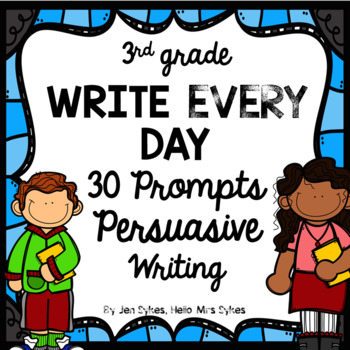 Write Every Day! Persuasive Writing Prompts 3rd Grade.