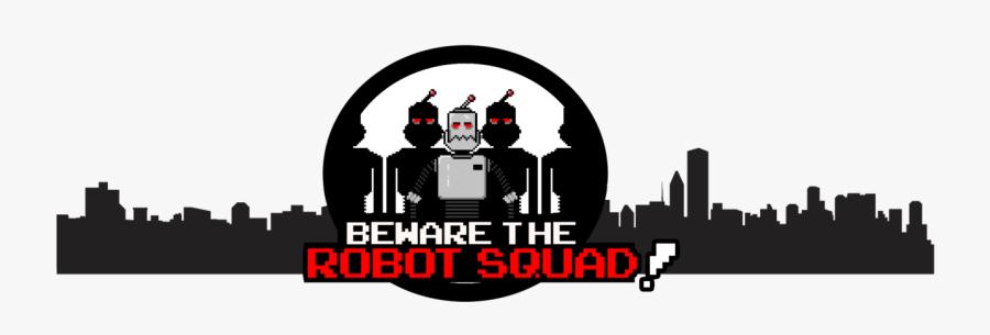 Beware The Robot Squad.