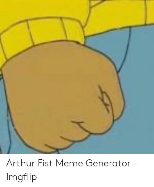 Arthur Fist Meme Generator.