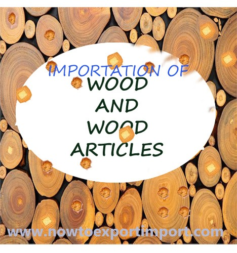 Methods to import Wood and articles of wood, wood charcoal.