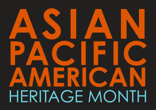 Asian Pacific American Heritage Month.