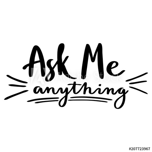 Hand drawn lettering: Ask me anything. Lettering for your.