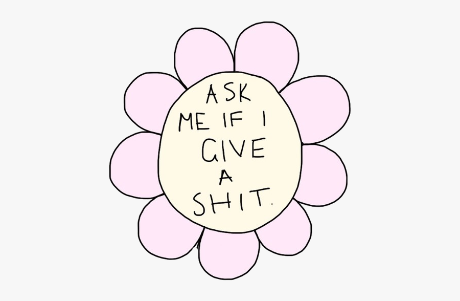 Ask Me If I Give A Shit Png , Free Transparent Clipart.