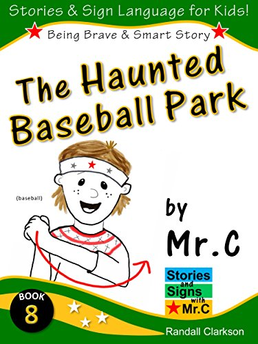 The Haunted Baseball Park: A Brave Girl Unravels a Mystery and Shows She is  Brave & Smart! Learn Dozens of ASL Sign Language Words! (Stories and Signs.