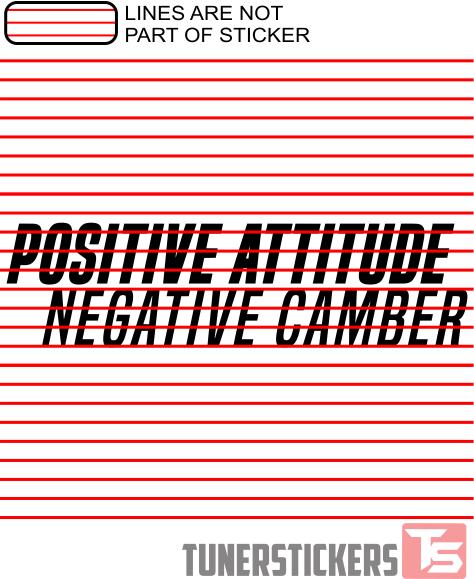 Positive Attitude Negative Camber.