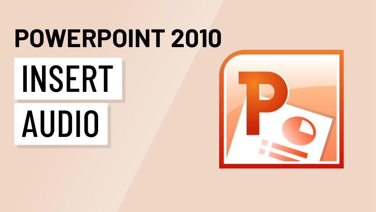 PowerPoint 2010: Inserting Audio.