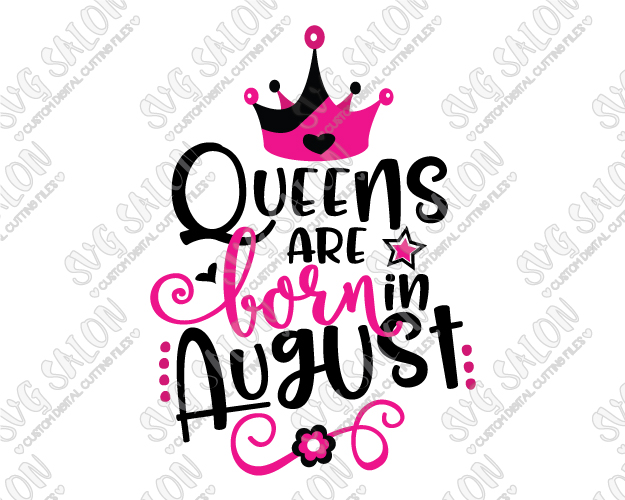 Queens Are Born In August Birthday Cut File in SVG, EPS, DXF, JPEG, and PNG.