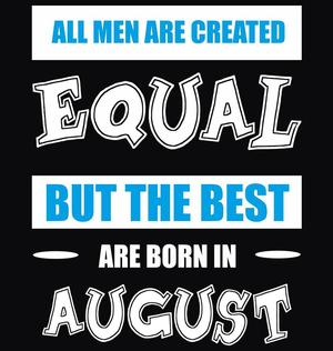 Buy All Men Equal August birthday Men t.