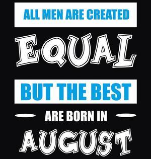 Buy All Men Equal August birthday Men t.