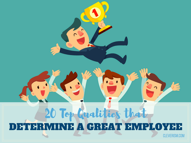 20 Top Qualities that Determine a Great Employee.