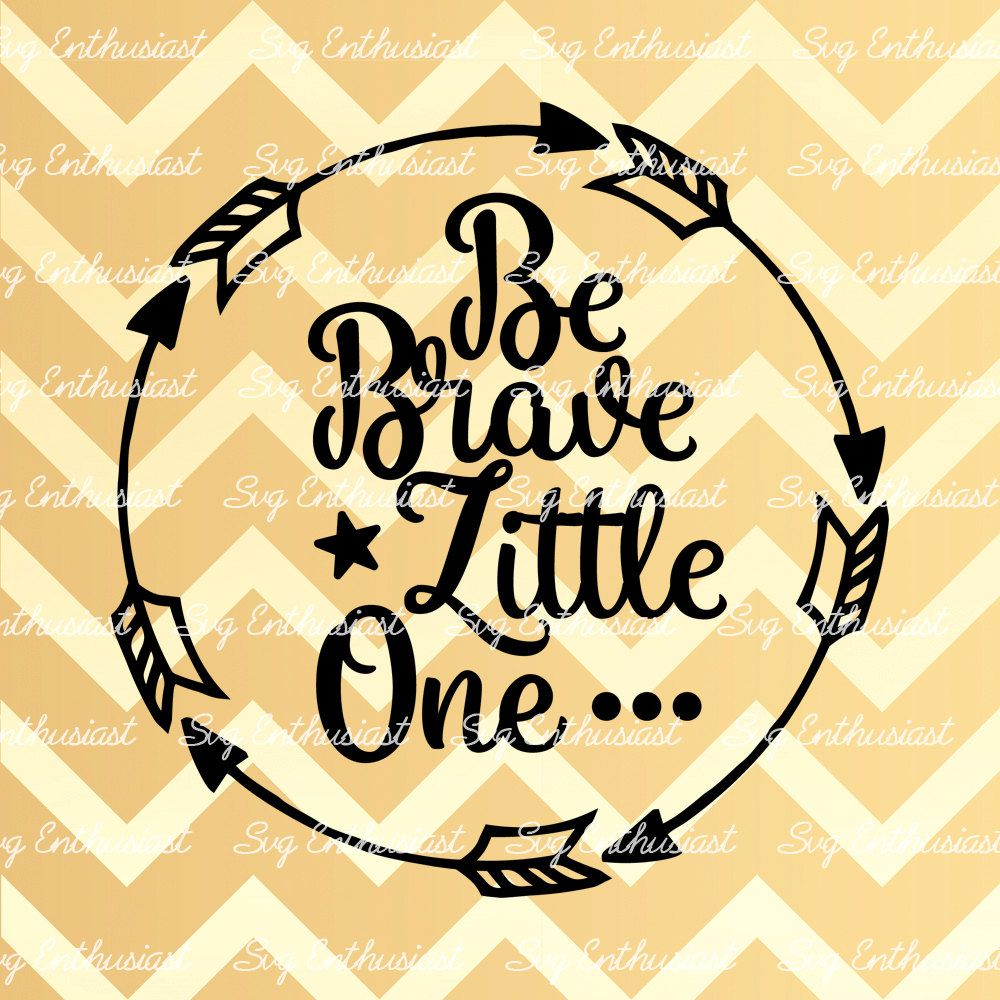 Be Brave Little One SVG, Baby SVG, Baby boy SVG, Baby girl.