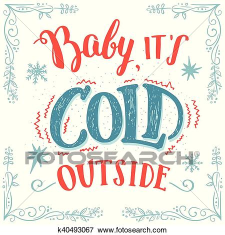 Baby it's cold outside hand.