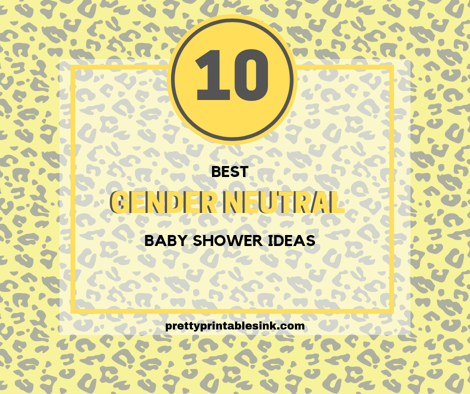 Ten Best Gender Neutral Baby Shower Ideas.