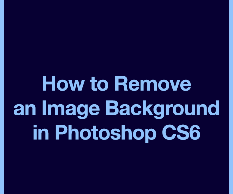 How to Remove a Background in Photoshop CS6: 13 Steps.