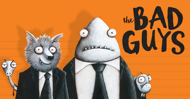 The Bad Guys.