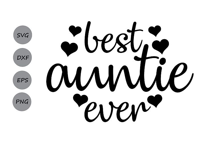Best Auntie Ever SVG, Best Aunt Ever, Aunt SVG, Aunt Love, Family Svg,  Mothers Day, bae Svg, Silhouette Cricut Files, svg, dxf, eps, png..