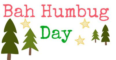 It's Almost Time for Bah Humbug Day.