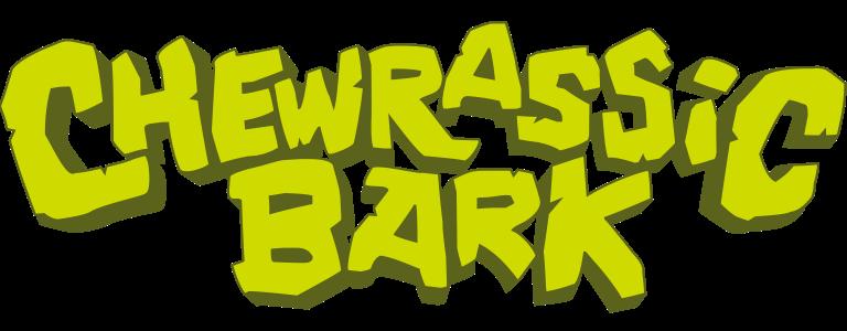 Chewrassic Bark.