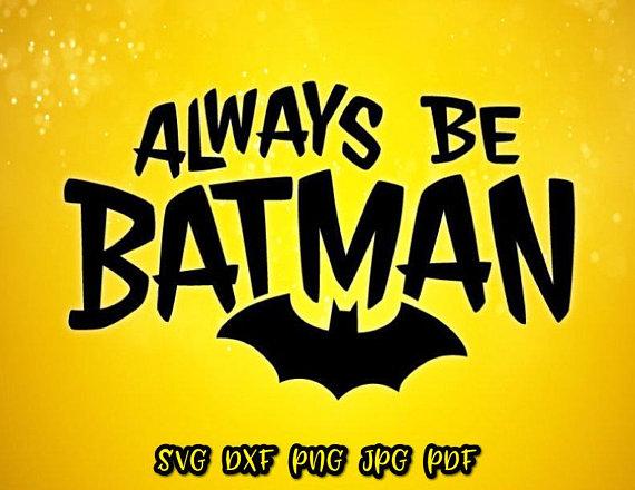 Always be Batman Decal Funny Superhero SVG Files for Cricut Vector Clipart.