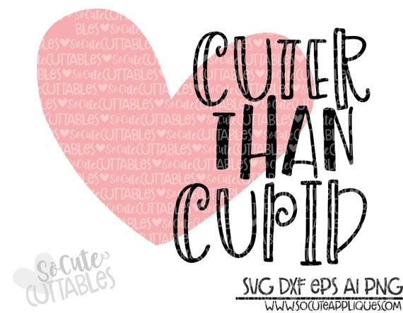 Valentine\'s Day, Cuter than cupid SVG, Be my Valentine svg.