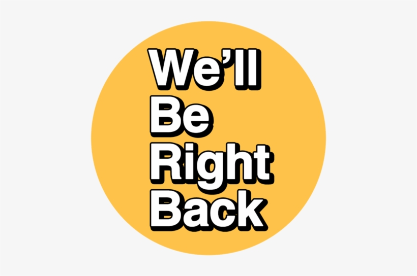 We Ll Be Right Back Text.